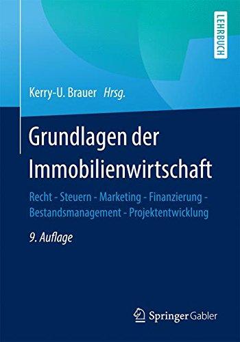 Grundlagen der Immobilienwirtschaft: Recht – Steuern – Marketing – Finanzierung – Bestandsmanagement – Projektentwicklung