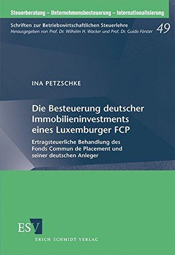 Die Besteuerung deutscher Immobilieninvestments eines Luxemburger FCP: Ertragsteuerliche Behandlung des Fonds Commun de Placement und seiner deutschen ... - Internationalisierung, Band 49)
