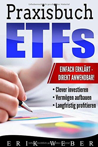 Praxisbuch ETFs: Die lukrative Geldanlage für Einsteiger einfach erklärt: Clever investieren, Vermögen aufbauen, langfristig profitieren!