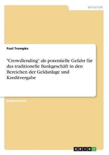 """""""Crowdlending"""" als potentielle Gefahr für das traditionelle Bankgeschäft in den Bereichen der Geldanlage und Kreditvergabe"""