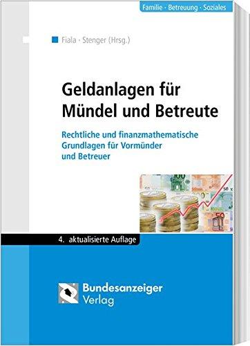 Geldanlagen für Mündel und Betreute: Rechtliche und finanzmathematische Grundlagen für Vormünder und Betreuer