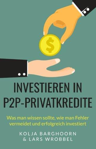 Investieren in P2P-Privatkredite: Was man wissen sollte, wie man Fehler vermeidet und erfolgreich investiert