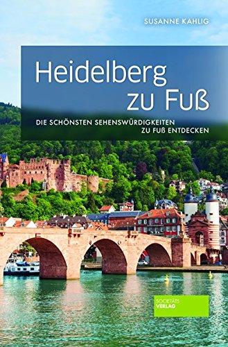 Heidelberg zu Fuß: Die schönsten Sehenswürdigkeiten zu Fuß entdecken
