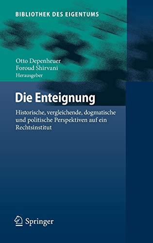 Die Enteignung: Historische, vergleichende, dogmatische und politische Perspektiven auf ein Rechtsinstitut (Bibliothek des Eigentums, Band 16)
